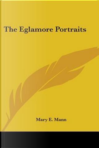 The Eglamore Portraits by Mary E. Mann
