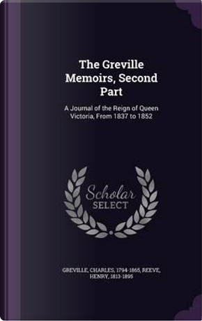 The Greville Memoirs, Second Part by Charles Greville