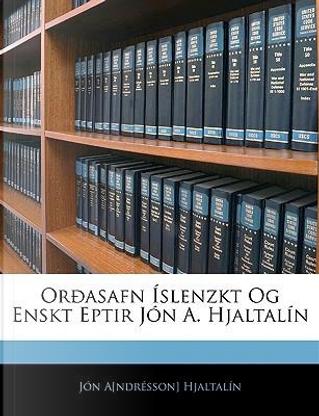 Oroasafn Islenzkt Og Enskt Eptir Jon A. Hjaltalin by Jn A[ndrsson] Hjaltaln