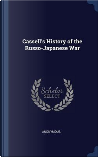 Cassell's History of the Russo-Japanese War by ANONYMOUS
