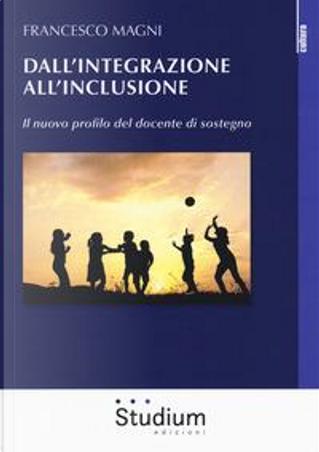 Dall'integrazione all'inclusione. Il nuovo profilo del docente di sostegno by Francesco Magni