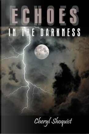 Echoes in the Darkness by Cheryl Shoquist