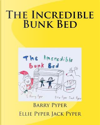 The Incredible Bunk Bed by Barry Pyper