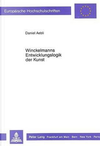 Winckelmanns Entwicklungslogik der Kunst by Daniel Aebli