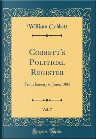 Cobbett's Political Register, Vol. 7 by William Cobbett
