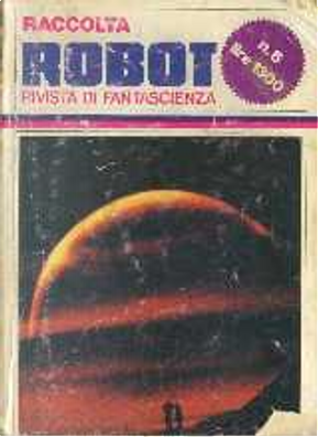 Raccolta Robot 6 by C.M. Kornbluth, Charles W. Diffin, Ed Bryant, Franco Giambalvo, Frederik Pohl, Fritz Leiber, Gianni Montanari, Samuel R. Delany, William Rotsler