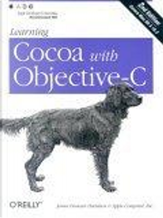 Learning Cocoa with Objective-C, 2nd Edition by Apple Computer Inc., James Duncan Davidson