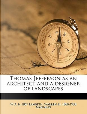 Thomas Jefferson as an Architect and a Designer of Landscapes by W. A. B. 1867 Lambeth