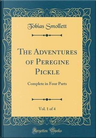 The Adventures of Peregine Pickle, Vol. 1 of 4 by Tobias Smollett