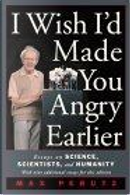 I Wish I'd Made You Angry Earlier by Max F. Perutz