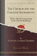 The Church and the Greater Sacraments by Archibald Campbell Knowles