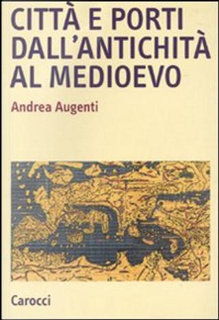 Città e porti dall'antichità al Medioevo by Andrea Augenti