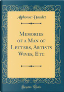 Memories of a Man of Letters, Artists Wives, Etc (Classic Reprint) by Alphonse Daudet