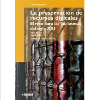 La preservación de recursos digitales by Alice Keefer Riva, Núria Gallart Marsillas