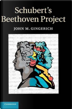 Schubert's Beethoven Project by John M. Gingerich