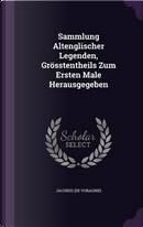 Sammlung Altenglischer Legenden, Grosstentheils Zum Ersten Male Herausgegeben by Jacobus (De Voragine)