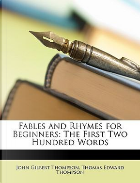 Fables and Rhymes for Beginners by John Gilbert Thompson