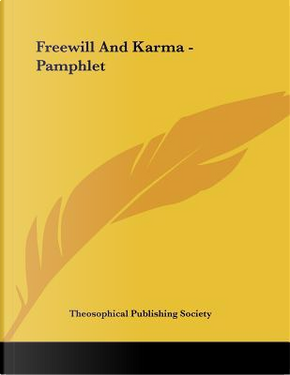 Freewill and Karma by Theosophical Publishing Society