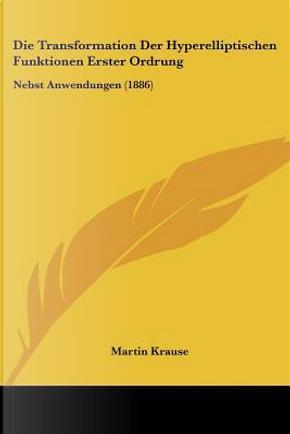 Die Transformation Der Hyperelliptischen Funktionen Erster Ordrung by Martin Krause