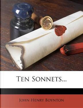 Ten Sonnets... by John Henry Boynton