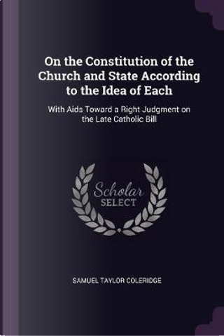 On the Constitution of the Church and State According to the Idea of Each by Samuel Taylor Coleridge