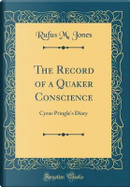 The Record of a Quaker Conscience by Rufus M. Jones