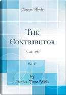 The Contributor, Vol. 17 by Junius Free Wells