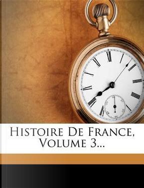 Histoire de France, Volume 3... by Louis-Pierre Anquetil