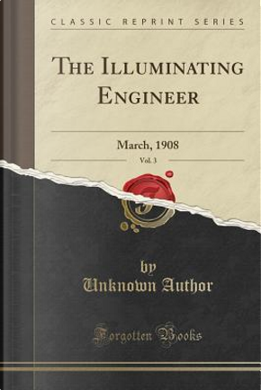 The Illuminating Engineer, Vol. 3 by Author Unknown