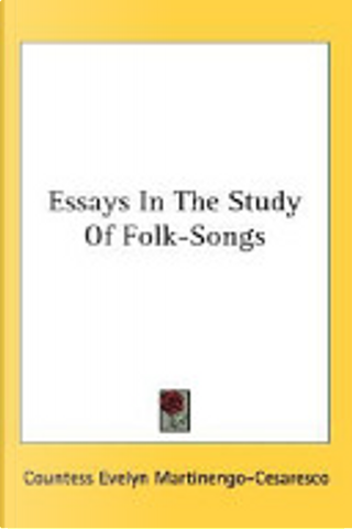 Essays in the Study of Folk-Songs by Countess Evelyn Martinengo Cesaresco