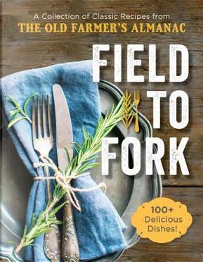 Field to Fork by Old Farmer'S Almanac