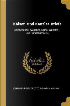 Kaiser- Und Kanzler-Briefe by Johannes Penzler