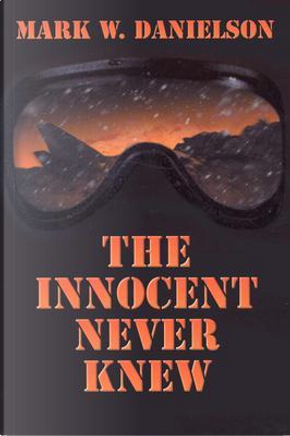 The Innocent Never Knew by Mark W. Danielson