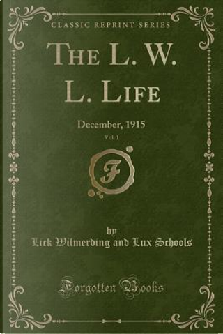 The L. W. L. Life, Vol. 1 by Lick Wilmerding And Lux Schools