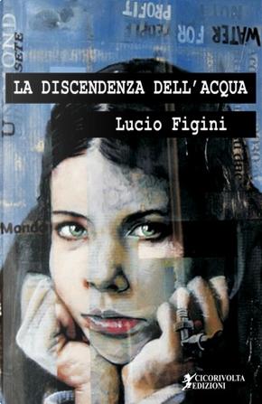 La discendenza dell'acqua by Lucio Figini