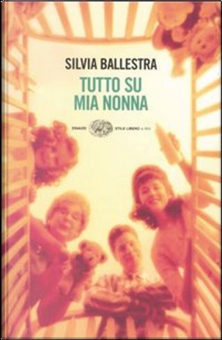 Tutto su mia nonna by Silvia Ballestra