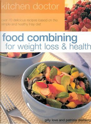 Food Combining for Weight Loss & Health by Gilly Love