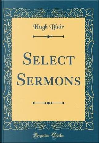Select Sermons (Classic Reprint) by Hugh Blair