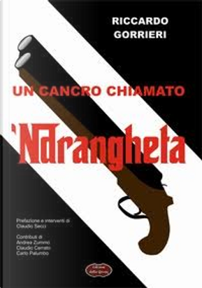 Un cancro chiamato 'Ndrangheta by Riccardo Gorrieri
