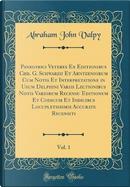 Panegyrici Veteres Ex Editionibus Chr. G. Schwarzii Et Arntzeniorum Cum Notis Et Interpretatione in Usum Delphini Variis Lectionibus Notis Variorum ... Accurate Recensiti, Vol. 1 (Classic Reprint) by Abraham John Valpy
