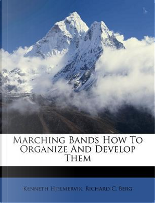Marching Bands How to Organize and Develop Them by Kenneth Hjelmervik