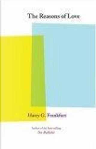 The Reasons of Love by Harry G., Frankfurt, Harry G. Frankfurt