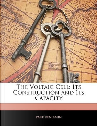 The Voltaic Cell by Park Benjamin