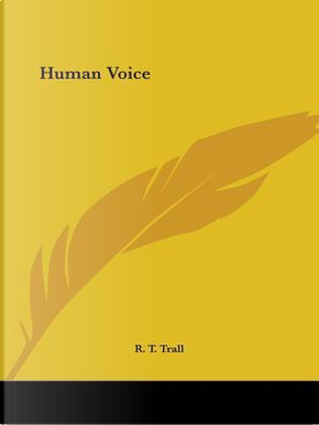 The Human Voice by R. T. Trall