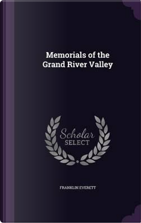 Memorials of the Grand River Valley by Franklin Everett