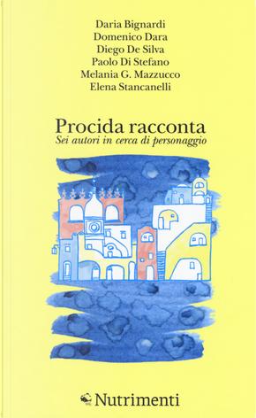 Procida racconta 2017 by Daria Bignardi, Diego De Silva, Domenico Dara, Elena Stancanelli, Melania G. Mazzucco, Paolo Di Stefano