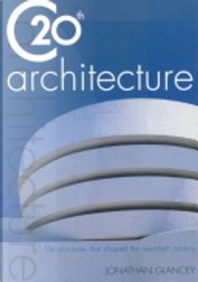 20th Century Architecture by Jonathan Glancey