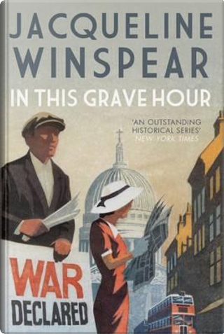 In This Grave Hour (The Maisie Dobbs Mystery Series) by JACQUELINE WINSPEAR