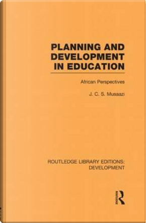 Planning and Development in Education by J.C.S. Musaazi
