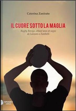 Il cuore sotto la maglia. Rugby Rovigo, ottant'anni di sogni da Lanzoni a Zambelli by Caterina Zanirato